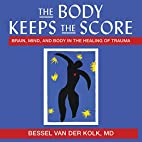 The Body Keeps the Score: Brain, Mind, and…