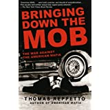 Bringing Down the Mob: The War Against the American Mafia ~ Thomas A. Reppetto
