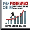 Peak Performance Selling: How to Increase Your Sales by 80% in 8 Weeks Speech by Dr. Kerry L. Johnson Narrated by Dr. Kerry L. Johnson