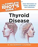 The Complete Idiots Guide to Thyroid Disease