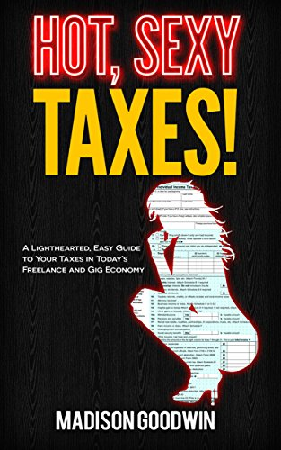hot-sexy-taxes-a-lighthearted-easy-guide-to-your-taxes-in-todays-freelance-and-gig-economy