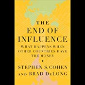 The End of Influence: What Happens When Other Countries Have the Money | [Stephen S. Cohen, J. Bradford DeLong]