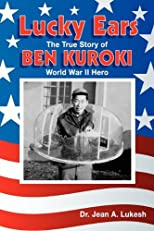 Lucky Ears: The True Story of Ben Kuroki, World War II Hero