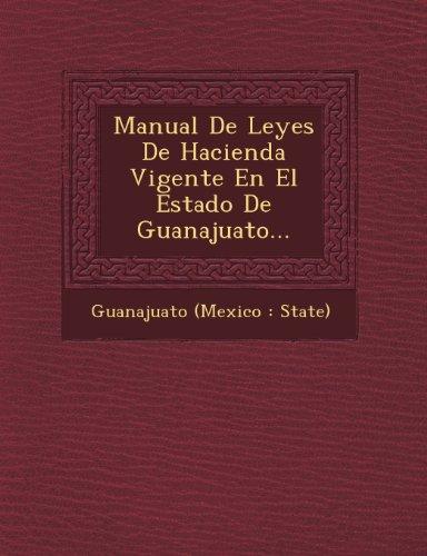 Manual de Leyes de Hacienda Vigente En El Estado de Guanajuato...
