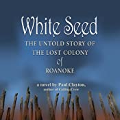 White Seed: The Untold Story of the Lost Colony of Roanoke | [Paul Clayton]