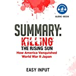 Summary of Killing the Rising Sun: How America Vanquished World War II Japan: Summary & Analysis |  Easy Input