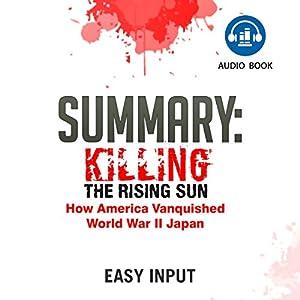 Summary of Killing the Rising Sun: How America Vanquished World War II Japan Audiobook
