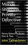 Morris Shannon Private Detective: Penny Detective Books One & Two