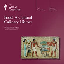 Food: A Cultural Culinary History Lecture by  The Great Courses Narrated by Professor Ken Albala