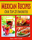 Mexican Recipes - Our Top 25 Favorites