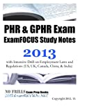 PHR & GPHR Exam ExamFOCUS Study Notes 2013 with Intensive Drill on Employment Laws and Regulations (US, UK, Canada, China, & India)