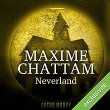 Neverland (Autre Monde 6)   Livre audio Auteur(s) : Maxime Chattam Narrateur(s) : Isabelle Miller, Hervé Lavigne