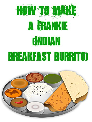 How to Make a Frankie (Indian Breakfast Burrito)