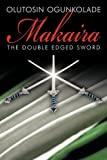 Makaira: The double edged sword. by Olutosin Ogunkolade
