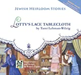 Lotty's Lace Tablecloth (Jewish Heirloom Stories)