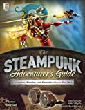 The Steampunk Adventurers Guide: Contraptions, Creations, and Curiosities Anyone Can Make (Tab)