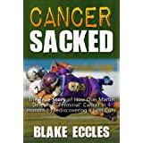"""Cancer SACKED! The True Story of How Don Martin Defeated """"Terminal"""" Cancer in 4 Months by Rediscovering a Lost Cure--and You Can Too!"""