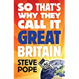 So That's Why They Call it Great Britain: How One Tiny Country Gave So Much to the Worldby Steve Pope