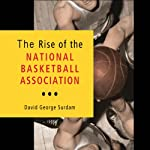 The Rise of the National Basketball Association | David George Surdam