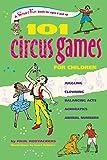 101 Circus Games for Kids: Juggling, Clowning, Balancing Acts, Acrobatics, Animal Numbers (Smartfun Activity Books)