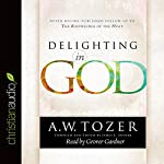 Delighting in God | A. W. Tozer