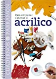 img - for Para Empezar a Pintar Al Acrilico (Spanish Edition) book / textbook / text book