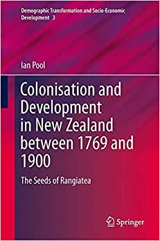 Colonization And Development In New Zealand Between 1769 And 1900: The Seeds Of Rangiatea (Demographic Transformation And Socio-Economic Development)