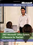 2007 Microsoft Office System: A Resource for Teachers (Microsoft Official Academic Course) (0470280980) by Niess, Maggie