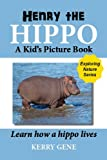 Henry the Hippo-A Kids Picture Book (Exploring Nature Series)