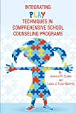 img - for Integrating Play Techniques in Comprehensive Counseling Programs book / textbook / text book