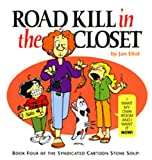 Road Kill in the Closet: Book Four of the Syndicated Cartoon Stone Soup (Stone Soup (Four Panel Press))