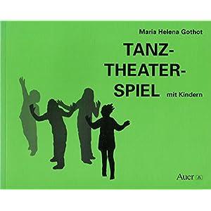 Tanz - Theater - Spiel mit Kindern: Grundlagen, sechs erprobte Spiele, Spielskizzen