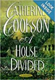 A House Divided; Large Print (0739407104) by Catherine Cookson