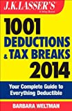 J.K. Lassers 1001 Deductions and Tax Breaks 2014: Your Complete Guide to Everything Deductible