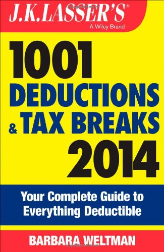 J.K. Lasser's 1001 Deductions and Tax Breaks 2014: Your Complete Guide to Everything Deductible