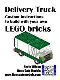 Delivery Van: Custom instructions to build with your own LEGO bricks (Lions Gate Models Custom LEGO Instructions)