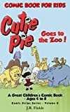Comic Book for Kids: Cutie Pie Goes to the Zoo: A Great Children s Comic Book - Ages 4 to 8 (Comic Strips 2)