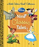 Disney: Nine Classic Tales (Disney Mixed Property) (Little Golden Book)