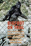 img - for Bigfoot On Trial: Early Records and Modern Evidence of Manlike Monsters book / textbook / text book