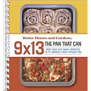 9 x 13: The Pan That Can (Better Homes &amp; Gardens Cooking)