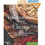 Food Lovers' Guide to Chicago: Best Local Specialties, Markets, Recipes, Restaurants & Events (Food Lovers' Series...