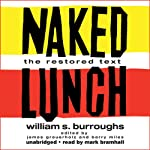Naked Lunch: The Restored Text (       UNABRIDGED) by William S. Burroughs Narrated by Mark Bramhall