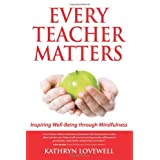 Every Teacher Matters: Inspiring Well-Being through Mindfulnessby Kathryn Lovewell
