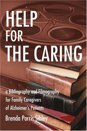 Help for the Caring: a Bibliography and Filmography for Family Caregivers of Alzheimer's Patients