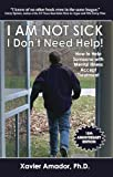 img - for I Am Not Sick, I Don't Need Help! How to Help Someone with Mental Illness Accept Treatment. 10th Anniversary Edition. book / textbook / text book