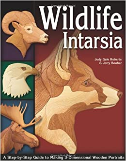 Wildlife Intarsia: A Step-by-step Guide to Making 3-Dimensional Wooden