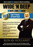 How to make BIG Money in Network Marketing: Wide N Deep - Getting Started (Multi Level Magic Book 1)