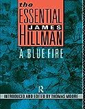 The Essential James Hillman: A Blue Fire (041505303X) by Hillman, James