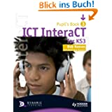 ICT InteraCT for Key Stage 3 Dynamic Learning: Pupil's Book and CD Bk. 3