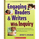 Engaging Readers and Writers With Inquiry: Promoting Deep Understandings in Language Arts and the Content Areas With Guiding Questionsby Jeffrey D Wilhelm